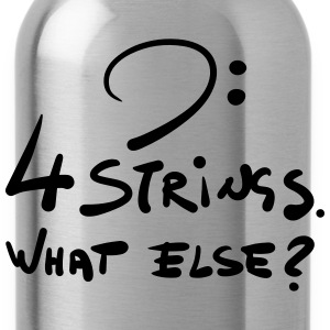 Four Strings. What else?  Tank Tops - Trinkflasche