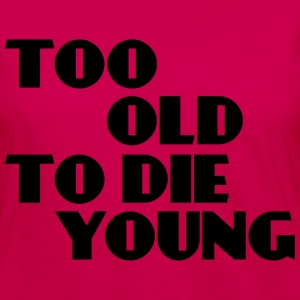 Too old to die young T-Shirts - Women's Premium Longsleeve Shirt