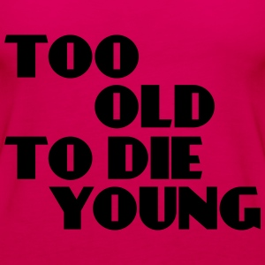 Too old to die young T-Shirts - Women's Premium Tank Top