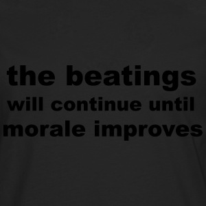 the beatings will continue until morale improves T-Shirts - Men's Premium Longsleeve Shirt
