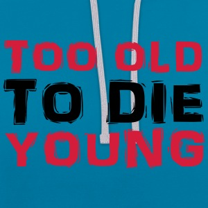 Too old to die young T-Shirts - Contrast Colour Hoodie