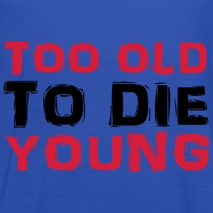 Too old to die young T-Shirts - Women's Tank Top by Bella