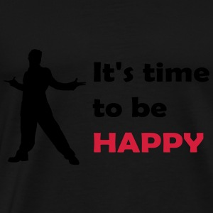 It's time to be happy Man Hoodies - Men's Premium T-Shirt