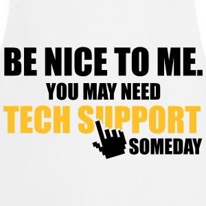 Be nice to me. You may need Tech Support someday Tee shirts - Tablier de cuisine