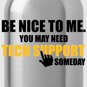 Be nice to me. You may need Tech Support someday T-shirts - Drikkeflaske