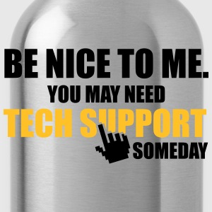 Be nice to me. You may need Tech Support someday Sudaderas - Cantimplora
