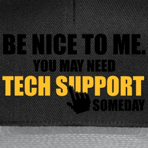 Be nice to me. You may need Tech Support someday Sweatshirts - Snapback Cap