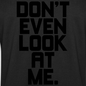 Don't even look at me T-Shirts - Men's Sweatshirt by Stanley & Stella
