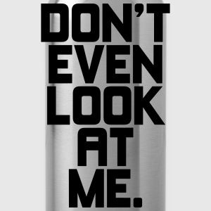 Don't even look at me T-Shirts - Water Bottle