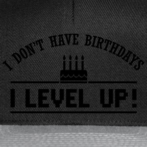 I don't have birthdays. I level up! Tröjor - Snapbackkeps