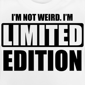 I'm not weird, I'm limited edition Shirts - Baby T-shirt