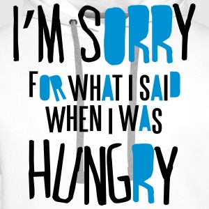 I'm sorry for what I said when I was hungry Tee shirts - Sweat-shirt à capuche Premium pour hommes