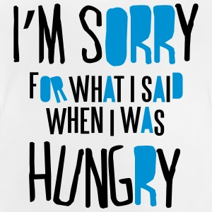 I'm sorry for what I said when I was hungry Camisetas - Camiseta bebé