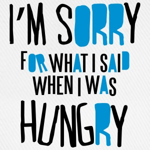 I'm sorry for what I said when I was hungry Tee shirts - Casquette classique