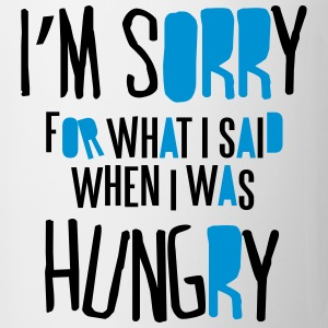 I'm sorry for what I said when I was hungry Tee shirts - Tasse