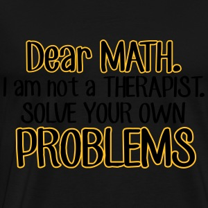 Dear math. I'm no therapist to solve your problems Tops - Men's Premium T-Shirt