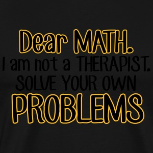 Dear math. I'm no therapist to solve your problems Canotte - Maglietta Premium da uomo