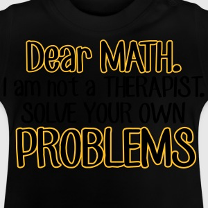 Dear math. I'm no therapist to solve your problems Shirts - Baby T-Shirt