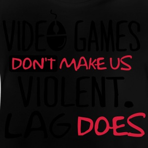 Video Games don't make us violent. Lag does! Shirts - Baby T-shirt