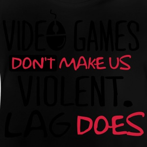 Video Games don't make us violent. Lag does! T-shirts - Baby T-shirt