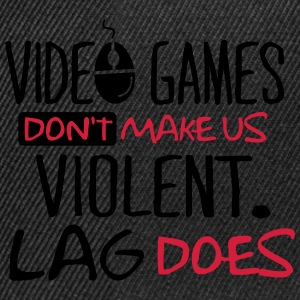 Video Games don't make us violent. Lag does! Tee shirts - Casquette snapback