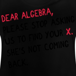Dear algebra - stop asking us to find your X Camisetas - Camiseta bebé