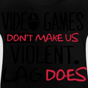 Video Games don't make us violent. Lag does! T-shirts - Baby-T-shirt