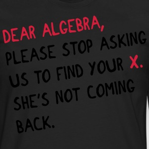 Dear algebra - stop asking us to find your X T-Shirts - Männer Premium Langarmshirt