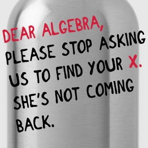 Dear algebra - stop asking us to find your X T-shirts - Drikkeflaske