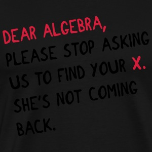 Dear algebra - stop asking us to find your X Canotte - Maglietta Premium da uomo