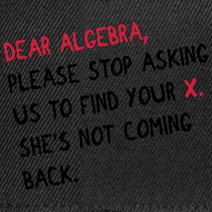 Dear algebra - stop asking us to find your X Koszulki - Czapka typu snapback