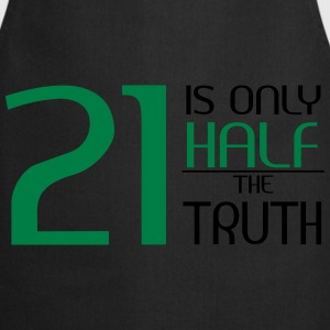 21 is only half the truth T-Shirts - Kochschürze