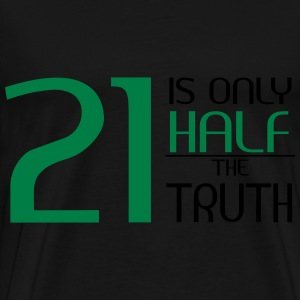 21 is only half the truth Bluzy - Koszulka męska Premium