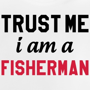 Trust Me I am a Fisherman Shirts - Baby T-Shirt