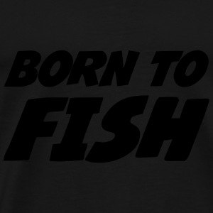 Born to Fish Hoodies - Men's Premium T-Shirt