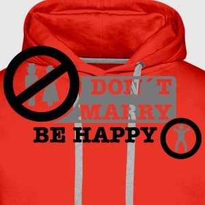 don´t marry be happy T-Shirts - Men's Premium Hoodie