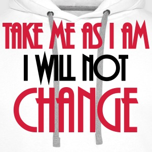 Take me as I am - I will not change T-shirts - Premiumluvtröja herr