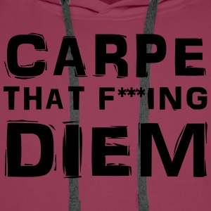 Carpe that fucking diem T-Shirts - Men's Premium Hoodie