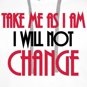 Take me as I am - I will not change T-shirts - Mannen Premium hoodie