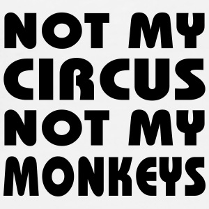 Not my circus, not my monkeys Bottles & Mugs - Men's Premium T-Shirt