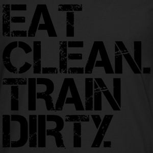 Eat Clean Train Dirty T-Shirts - Men's Premium Longsleeve Shirt