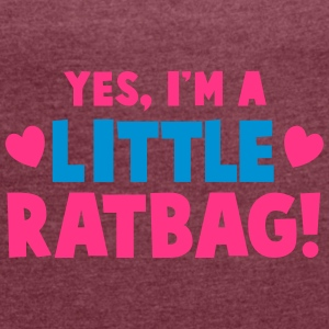 YES, I'm a little RATBAG! naughty child funny  Accessories - Women's T-shirt with rolled up sleeves
