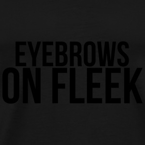 Eyebrows on fleek Caps & Hats - Men's Premium T-Shirt