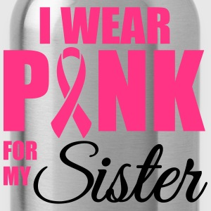 I wear pink for my sister T-Shirts - Water Bottle