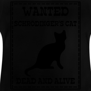 Wanted Schrödinger's Cat - Dead And Alive T-shirts - Baby T-shirt