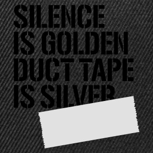 Black Silence is golden duct tape is silver Men's Tees - Snapback Cap