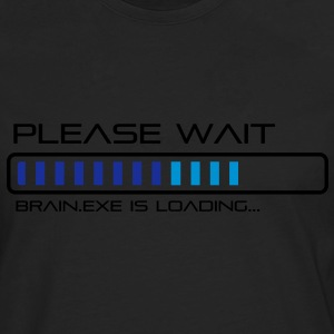 Please Wait - Brain.exe is loading. Tee shirts - T-shirt manches longues Premium Homme
