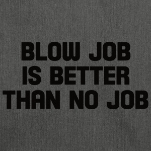 blow job is better than no job  T-Shirts - Shoulder Bag made from recycled material
