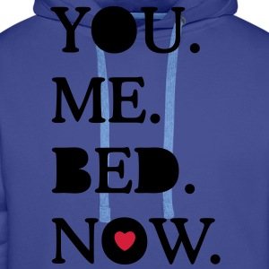 you. me. bed. now. T-Shirts - Men's Premium Hoodie
