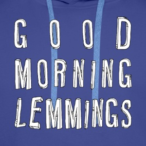 Good Morning Lemmings 01 ★ SpiritSpread T-Shirts - Men's Premium Hoodie
